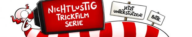 NICHTLUSTIG Trickfilmserie Crowdfunding